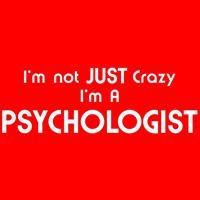 i-m-not-just-crazy-i-m-a-psychologist